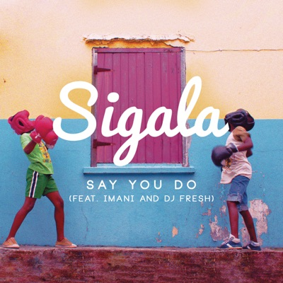 Say You Do - Sigala Feat. Imani Williams & DJ Fresh mp3 download