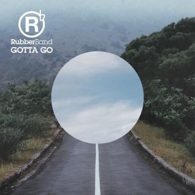 RubberBand - Gotta Go