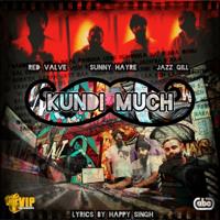 Kundi Much Sunny Hayre, Red Valve & Jazz Gill