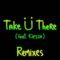 Take Ü There (feat. Kiesza) [Remixes] - EP - Skrillex & Diplo mp3 download