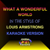 What a Wonderful World (In the Style of Louis Armstrong) [Karaoke Backing Track] Global Karaoke MP3