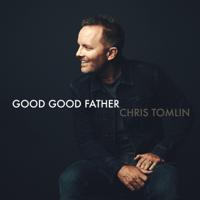 Good Good Father Chris Tomlin