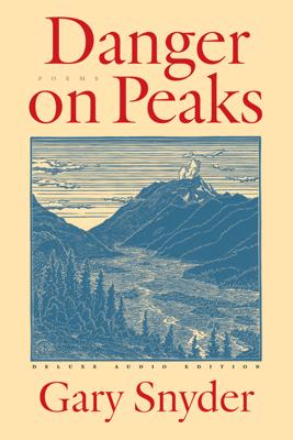 Danger on Peaks (Unabridged) - Gary Snyder