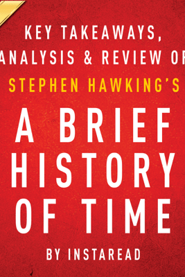 A Brief History of Time, by Stephen Hawking: Key Takeaways, Analysis & Review (Unabridged) - Instaread