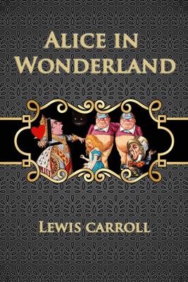 Alice in Wonderland (Unabridged) - Lewis Carroll