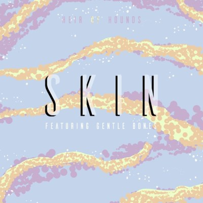 Heir of Hounds - Skin (feat. Gentle Bones) - Single