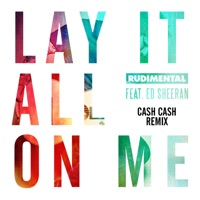 Lay It All on Me (feat. Ed Sheeran) [Cash Cash Remix] - Single - Rudimental mp3 download