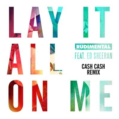 -Lay It All on Me (feat. Ed Sheeran) [Cash Cash Remix] - Single - Rudimental mp3 download