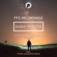 We Gotta Make It Count (Vicent Ballester Remix) Sasha Primitive