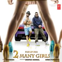 2 Many Girls Fazilpuria & Badshah