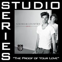 The Proof of Your Love (Studio Series Performance Tracks) - - EP - for KING & COUNTRY mp3 download