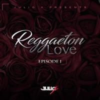Reggaeton Love (feat. Ozuna, Shadow Blow, El Nene La Amenaza, Messiah, Ken Y & Crazy Desing) - EP - Julio X mp3 download