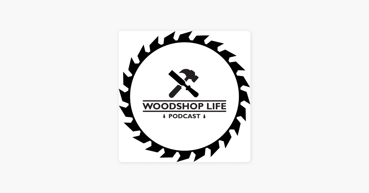 Woodshop Life Podcast on Apple Podcasts