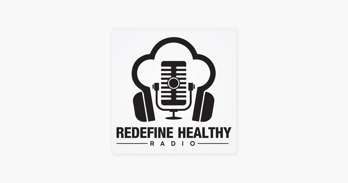 Redefine Healthy Radio on Apple Podcasts