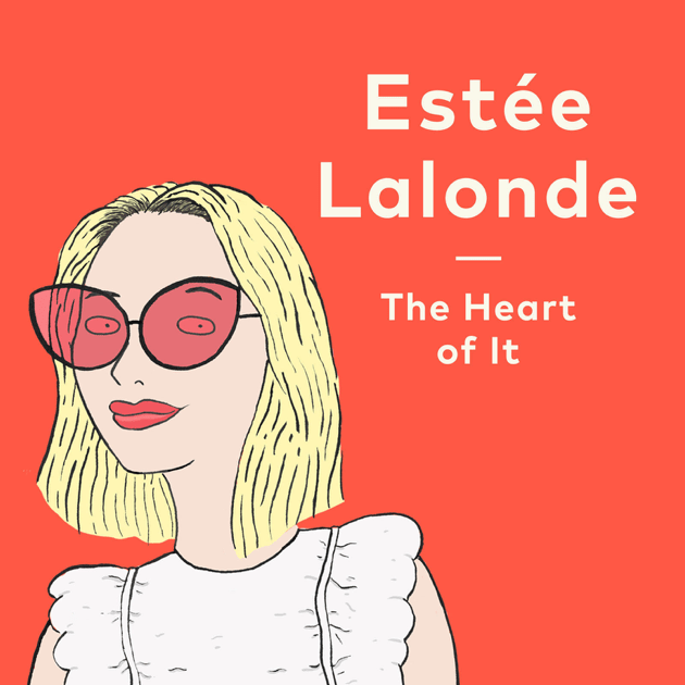 The Heart of It with Estée Lalonde on Apple Podcasts