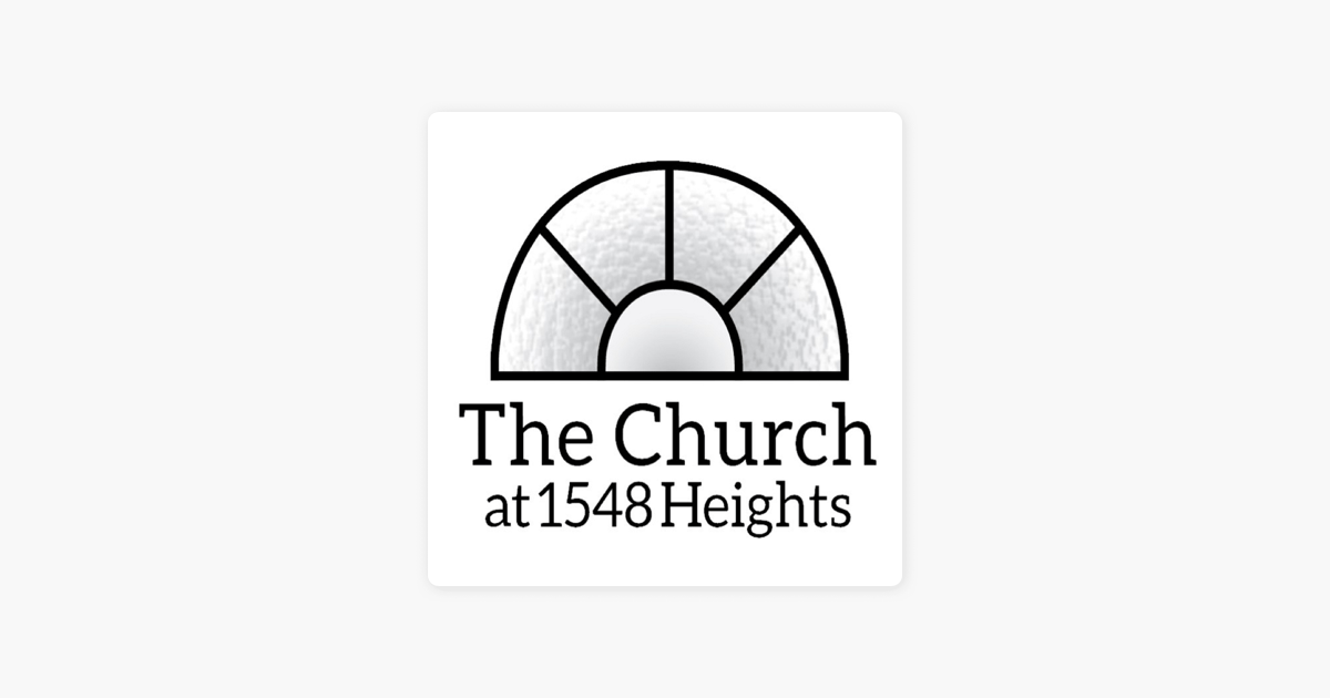 The Church at 1548 Heights l Sermons on Apple Podcasts