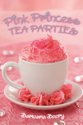 Pink Princess Tea Parties - Barbara Beery