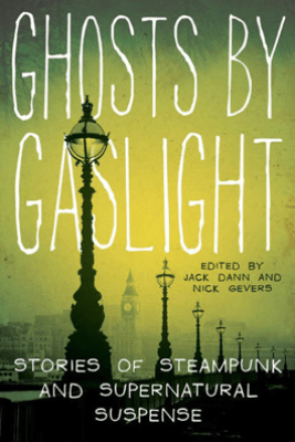 Ghosts by Gaslight - Jack Dann & Dr. Nick Gevers