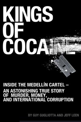 Kings of Cocaine - Guy Gugliotta & Jeff Leen