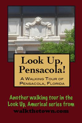 A Walking Tour of Pensacola, Florida - Doug Gelbert