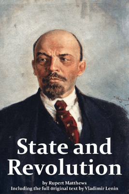 The State and Revolution including full original text by Lenin - Rupert Matthews