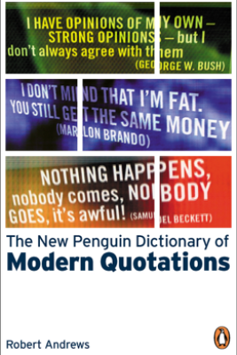 The New Penguin Dictionary of Modern Quotations - Robert Andrews