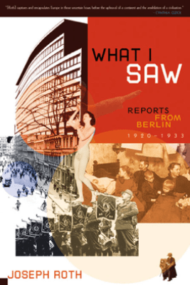 What I Saw: Reports from Berlin 1920-1933 - Joseph Roth & Michael Hofmann