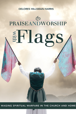 Praise and Worship with Flags - Delores Hillsman Harris