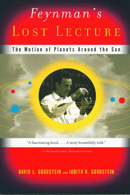 Feynman's Lost Lecture: The Motion of Planets Around the Sun - David Goodstein & Judith R. Goodstein