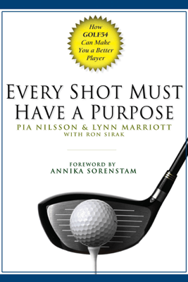 Every Shot Must Have a Purpose - Pia Nilsson, Lynn Marriott & Ron Sirak