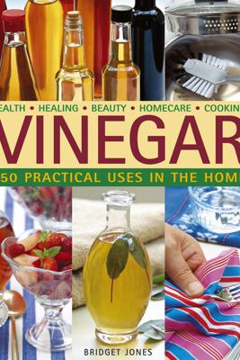 Vinegar: 250 Practical Uses in the Home - Bridget Jones
