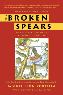 The Broken Spears 2007 Revised Edition - Miguel Leon-Portilla