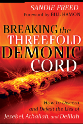 Breaking the Threefold Demonic Cord - Sandie Freed
