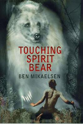 Touching Spirit Bear - Ben Mikaelsen