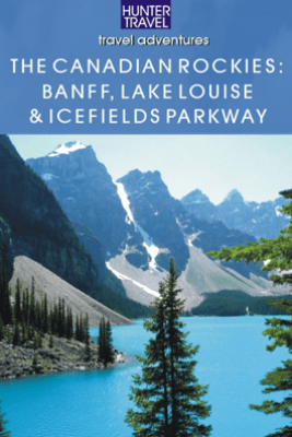 The Canadian Rockies - Banff National Park, Lake Louise & Icefields Parkway - Brenda Koller
