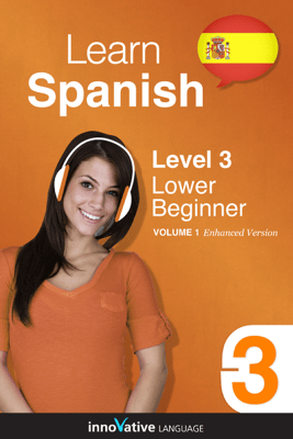 Learn Spanish -  Level 3: Lower Beginner Spanish (Enhanced Version) - Innovative Language Learning