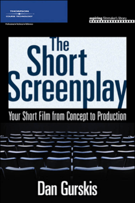 The Short Screenplay, Your Short Film from Concept to Production - Dan Gurskis