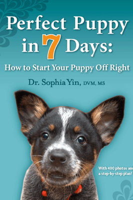 Perfect Puppy In 7 Days - Dr. Sophia Yin, DVM, MS