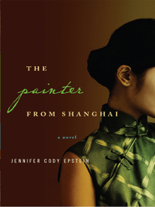 The Painter from Shanghai: A Novel - Jennifer Cody Epstein pdf download