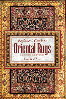 Beginner's Guide to Oriental Rugs - 2nd Edition - Linda Kline