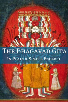 The Bhagavad Gita In Plain and Simple English (A Modern Translation and the Original Version) - Anonymous