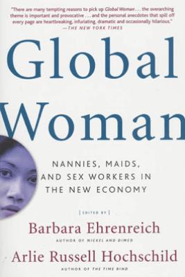 Global Woman - Barbara Ehrenreich & Arlie Russell Hochschild