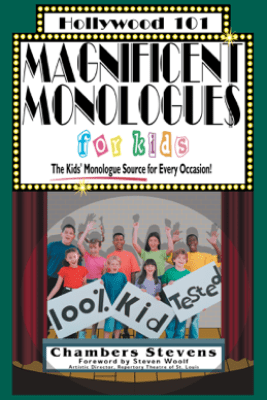 Magnificent Monologues for Kids (Hollywood 101) - Chambers Stevens
