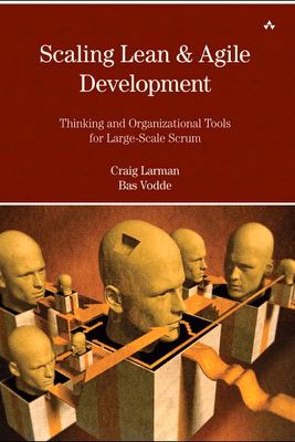 Scaling Lean & Agile Development: Thinking and Organizational Tools for Large-Scale Scrum - Craig Larman & Bas Vodde