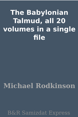 The Babylonian Talmud, all 20 volumes in a single file - Michael Rodkinson