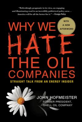 Why We Hate the Oil Companies - John Hofmeister