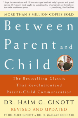 Between Parent and Child: Revised and Updated - Dr. Haim G. Ginott, Dr. Alice Ginott & Dr. H. Wallace Goddard