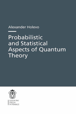 Probabilistic and Statistical Aspects of Quantum Theory - Alexander S. Holevo
