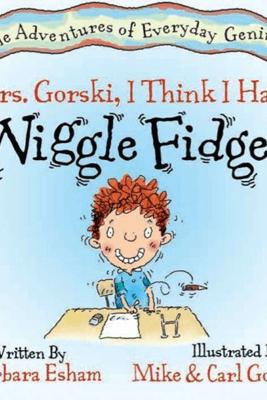 Mrs. Gorski, I Think I Have the Wiggle Fidgets - Barbara Esham & Mike Gordon