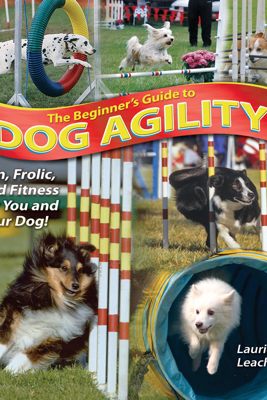 The Beginner's Guide to Dog Agility - Laurie Leach